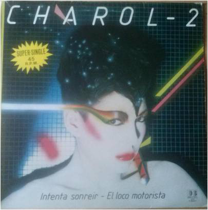 comprodisco - Charol-2* ‎– Intenta Sonreir / El Loco Motorista